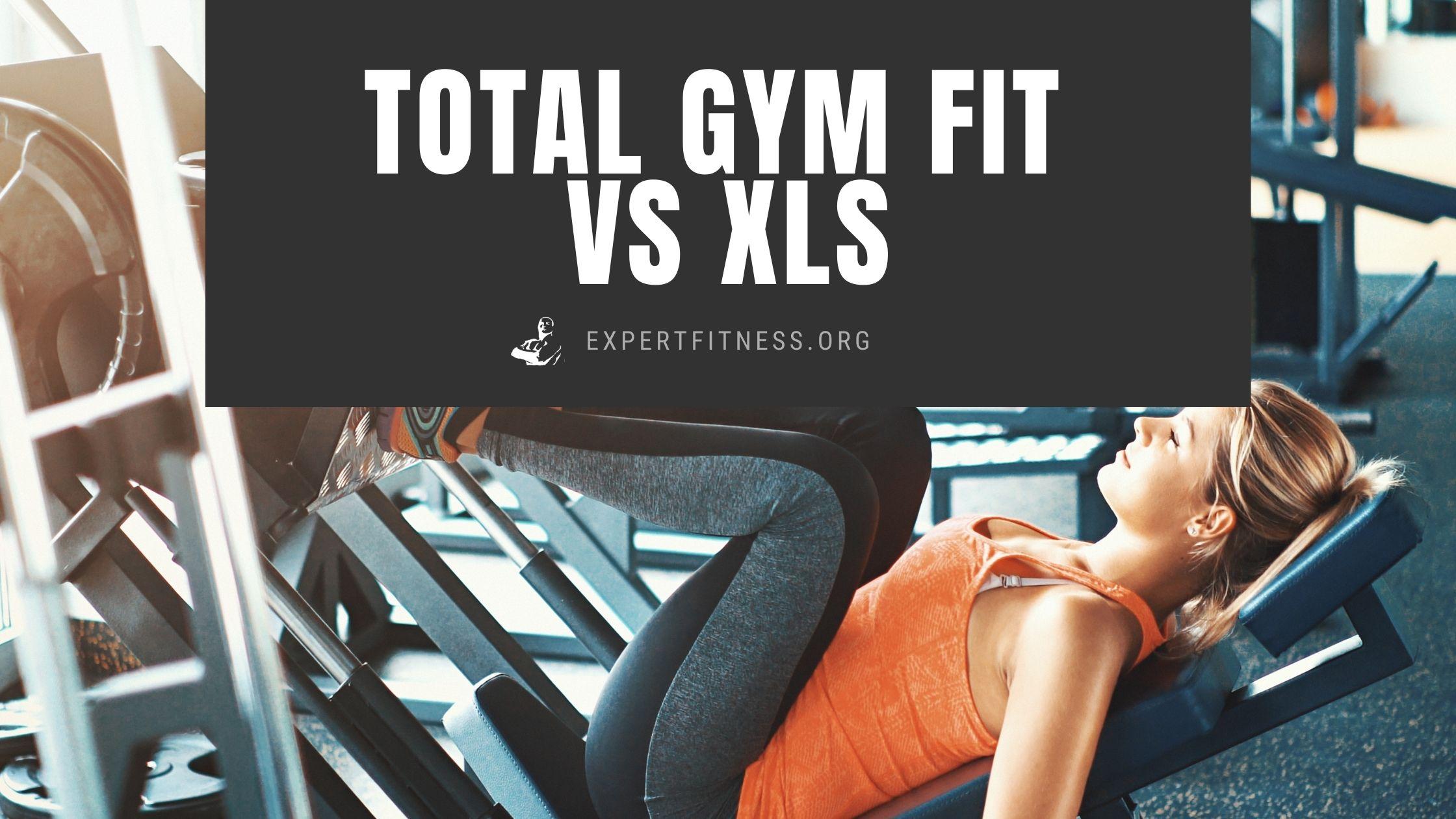 EF- Total gym fit vs XLS