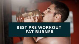 best pre-workout fat burner